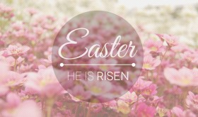 Easter He Is Risen